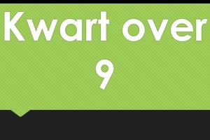 kwart over 9