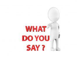 Mannetje bij de tekst 'What do you say?'